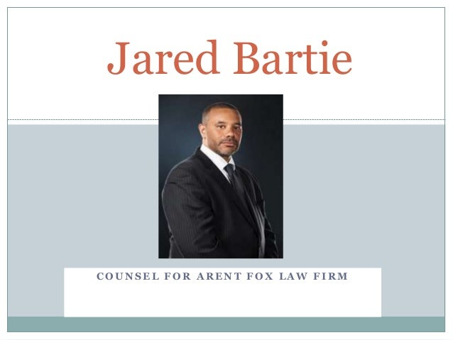 Jared Bartie  COUNSEL FOR ARENT FOX LAW FIRM