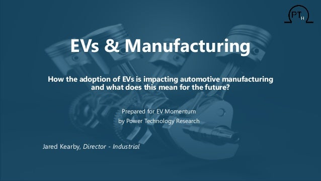 EVs & Manufacturing How the adoption of EVs is impacting automotive manufacturing and what does this mean for the future? ...
