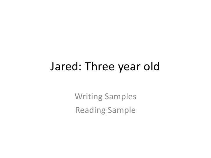 Jared: Three year old    Writing Samples    Reading Sample