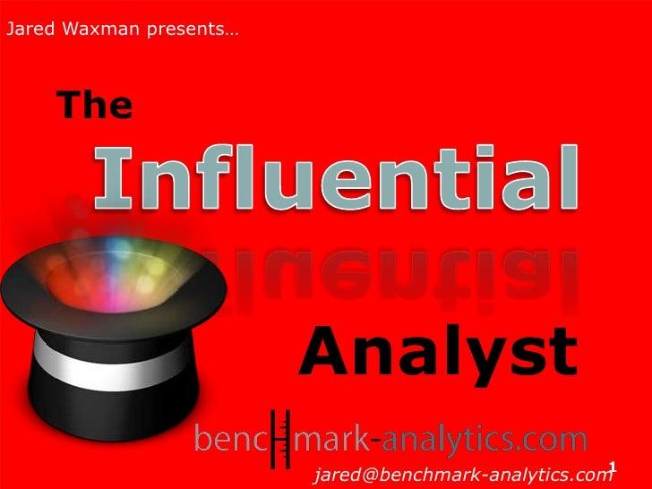 Jared Waxman<br />Jared Waxman presents…<br />The<br />Influential<br />Analyst<br />jared@benchmark-analytics.com<br />1<...