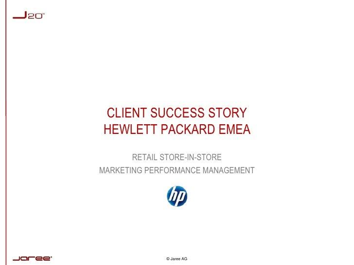 CLIENT SUCCESS STORYHEWLETT PACKARD EMEA<br />RETAIL STORE-IN-STORE<br />MARKETING PERFORMANCE MANAGEMENT<br />