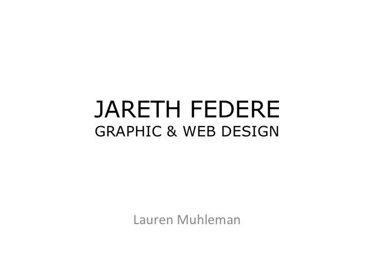 JARETH FEDEREGRAPHIC & WEB DESIGN    Lauren Muhleman