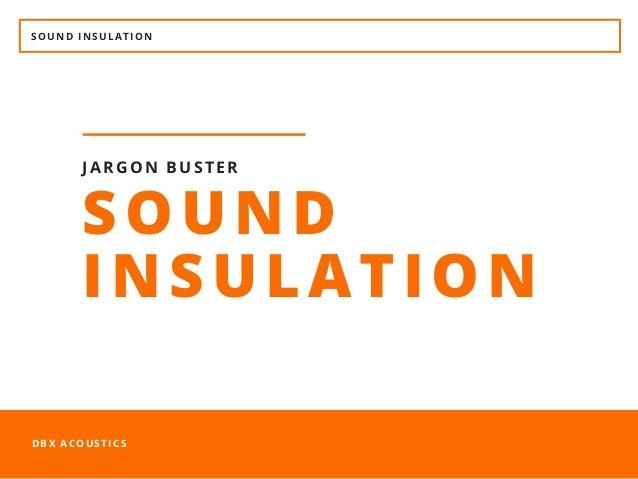 SOUND INSULATION DBX ACOUSTICS SOUND INSULATION JARGON BUSTER
