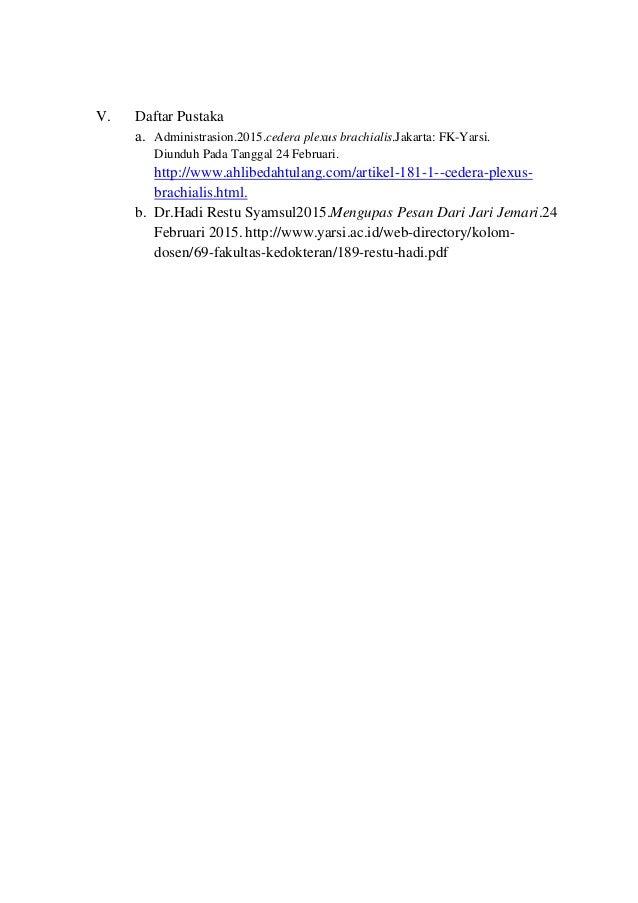 V. Daftar Pustaka a. Administrasion.2015.cedera plexus brachialis.Jakarta: FK-Yarsi. Diunduh Pada Tanggal 24 Februari. htt...