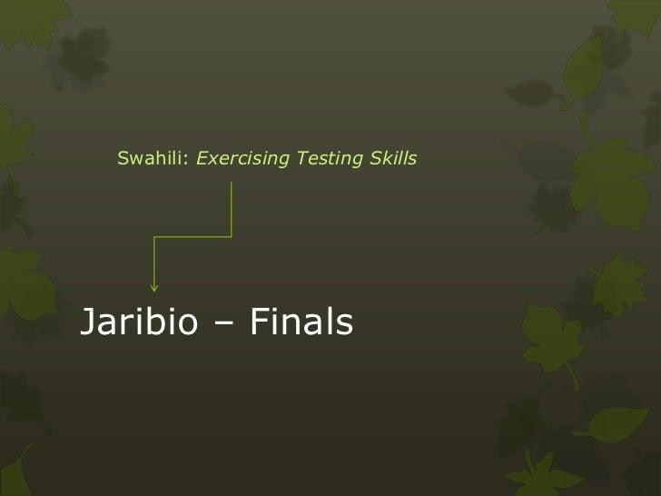 Swahili: Exercising Testing SkillsJaribio – Finals