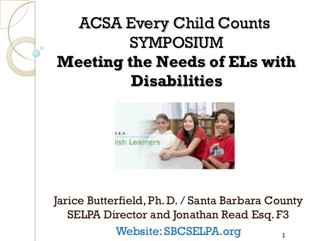 ACSA Every Child Counts SYMPOSIUM Meeting the Needs of ELs with Disabilities  Jarice Butterfield, Ph. D. / Santa Barbara C...