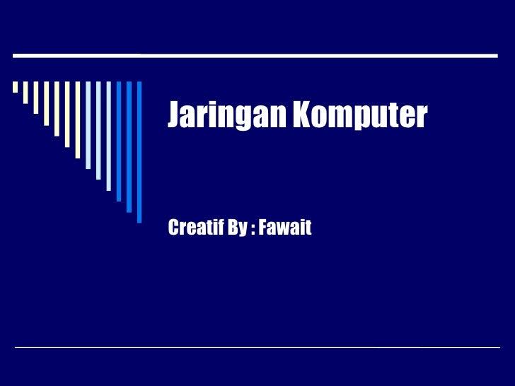 Jaringan KomputerCreatif By : Fawait