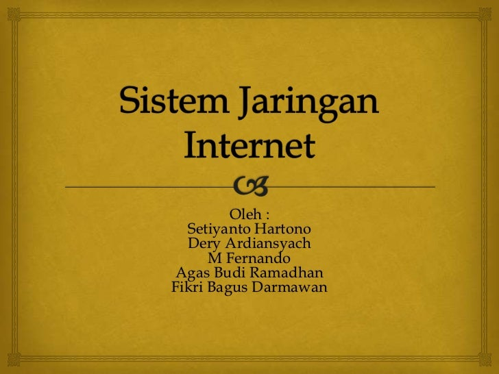 Oleh :  Setiyanto Hartono  Dery Ardiansyach      M FernandoAgas Budi RamadhanFikri Bagus Darmawan