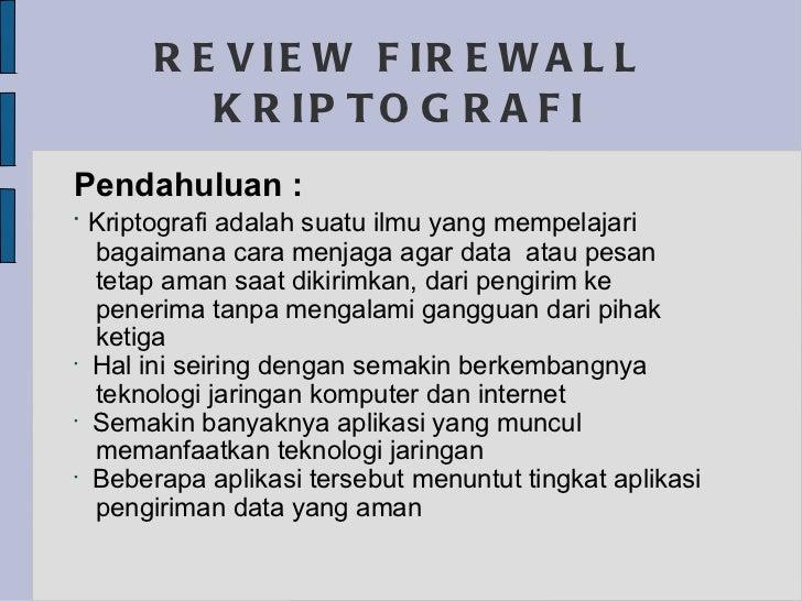 REVIEW FIREWALL KRIPTOGRAFI <ul><li>Pendahuluan : </li></ul><ul><li>Kriptografi adalah suatu ilmu yang mempelajari  </li><...