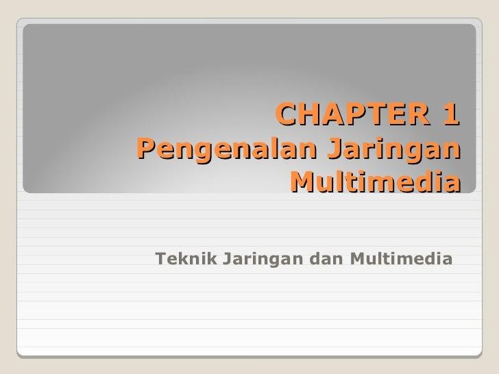 CHAPTER 1Pengenalan Jaringan         Multimedia Teknik Jaringan dan Multimedia