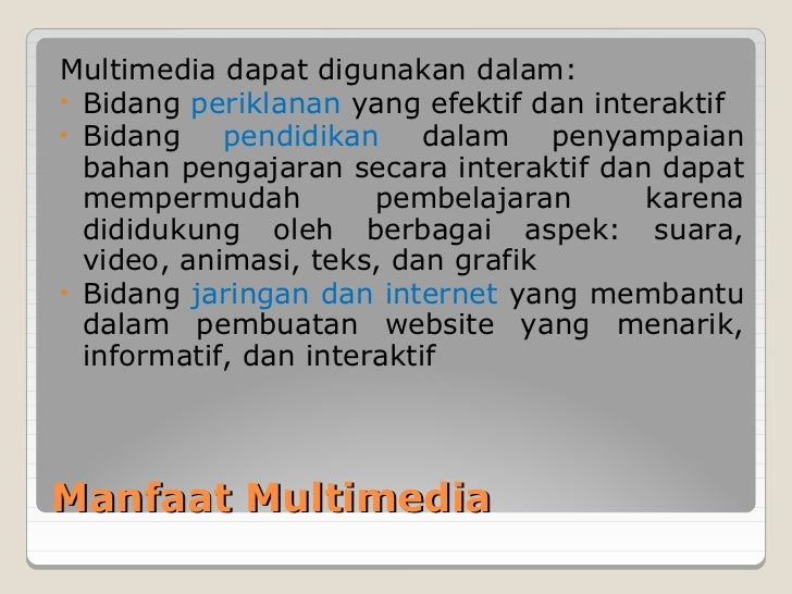 Multimedia dapat digunakan dalam:• Bidang periklanan yang efektif dan interaktif• Bidang    pendidikan dalam penyampaian  ...