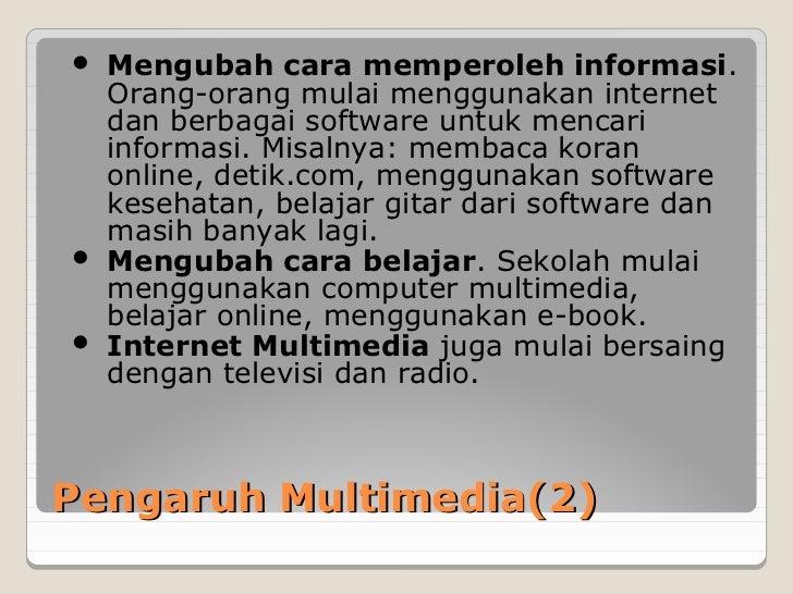  Mengubah cara memperoleh informasi.  Orang-orang mulai menggunakan internet  dan berbagai software untuk mencari  inform...