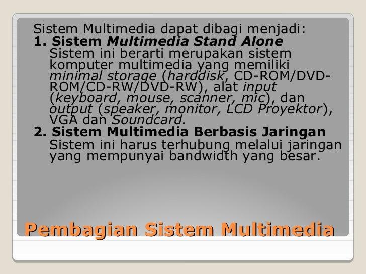 Sistem Multimedia dapat dibagi menjadi:1. Sistem Multimedia Stand Alone   Sistem ini berarti merupakan sistem   komputer m...