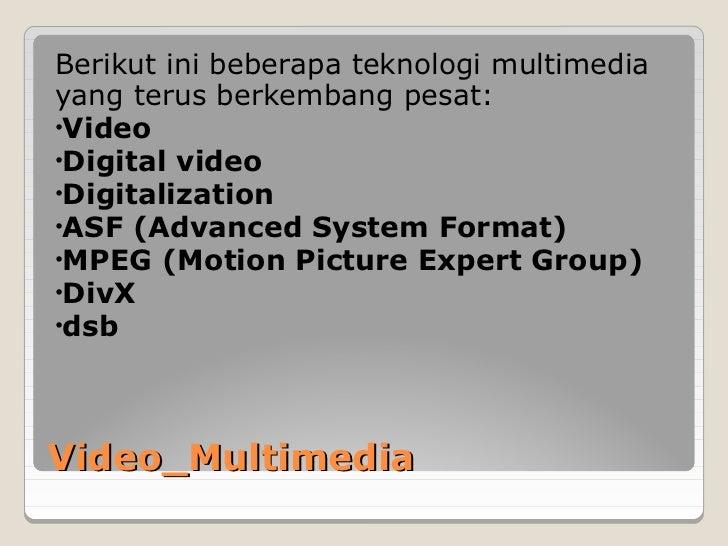 Berikut ini beberapa teknologi multimediayang terus berkembang pesat:•Video•Digital video•Digitalization•ASF (Advanced Sys...