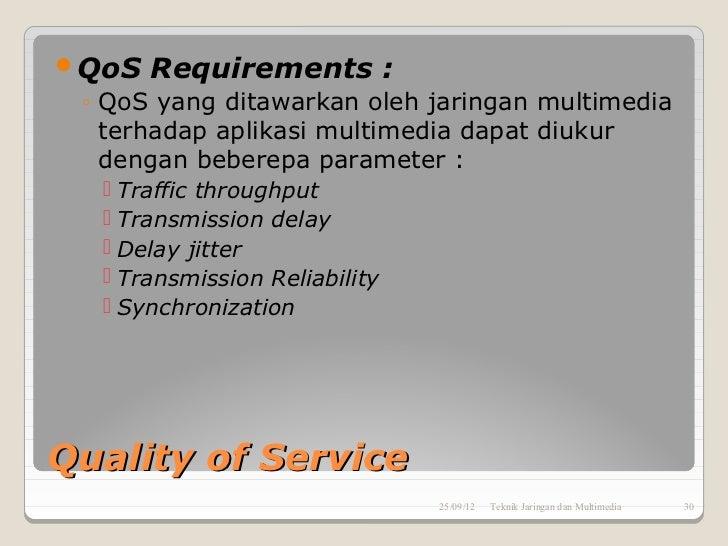 QoS   Requirements : ◦ QoS yang ditawarkan oleh jaringan multimedia   terhadap aplikasi multimedia dapat diukur   dengan ...