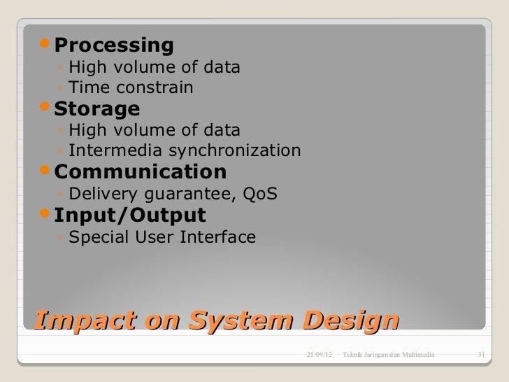 Processing ◦ High volume of data ◦ Time constrainStorage ◦ High volume of data ◦ Intermedia synchronizationCommunicatio...