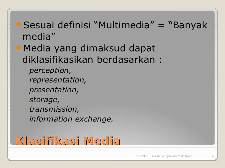 """Sesuai     definisi """"Multimedia"""" = """"Banyak media""""Media yang dimaksud dapat diklasifikasikan berdasarkan : ◦   perception..."""