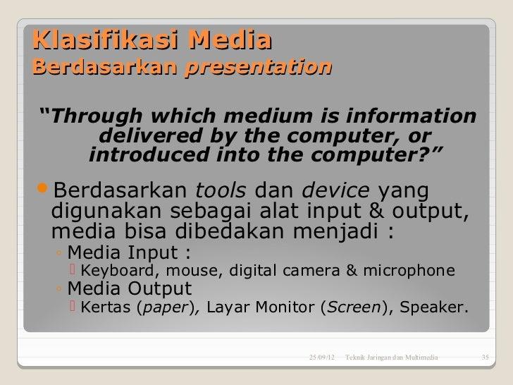 "Klasifikasi MediaBerdasarkan presentation""Through which medium is information     delivered by the computer, or    introdu..."