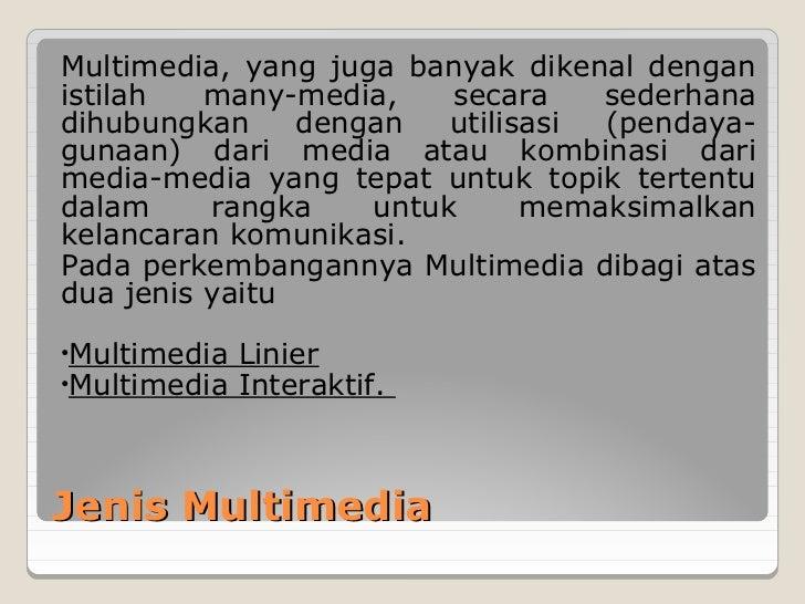 Multimedia, yang juga banyak dikenal denganistilah   many-media,    secara    sederhanadihubungkan     dengan   utilisasi ...