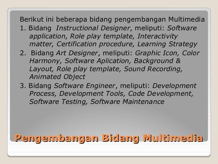 Berikut ini beberapa bidang pengembangan Multimedia1. Bidang Instructional Designer, meliputi: Software   application, Rol...