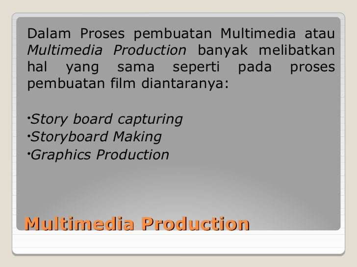 Dalam Proses pembuatan Multimedia atauMultimedia Production banyak melibatkanhal yang sama seperti pada prosespembuatan fi...