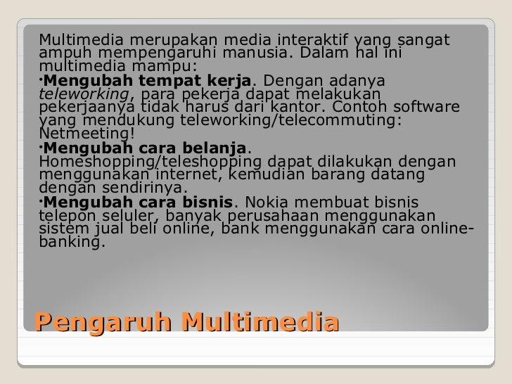 Multimedia merupakan media interaktif yang sangatampuh mempengaruhi manusia. Dalam hal inimultimedia mampu:•Mengubah tempa...