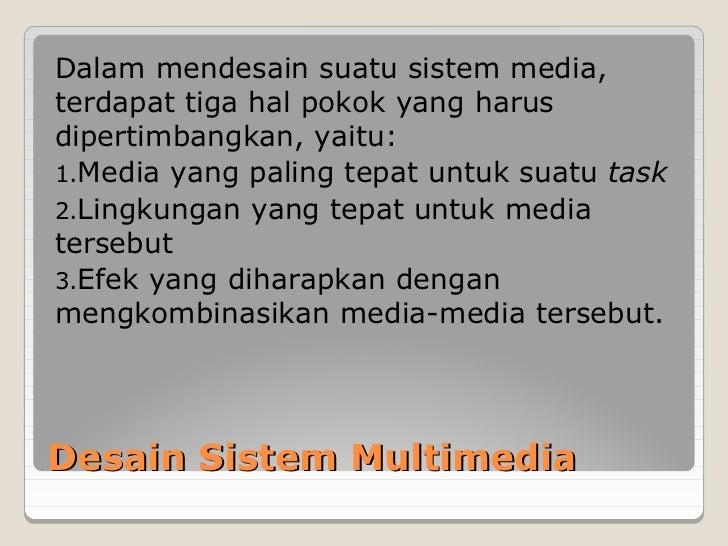 Dalam mendesain suatu sistem media,terdapat tiga hal pokok yang harusdipertimbangkan, yaitu:1.Media yang paling tepat untu...