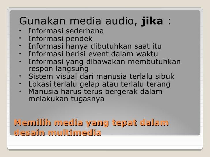 Gunakan media audio, jika : •   Informasi sederhana •   Informasi pendek •   Informasi hanya dibutuhkan saat itu •   Infor...
