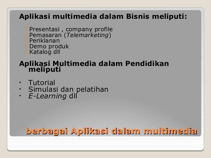 Aplikasi multimedia dalam Bisnis meliputi:       Presentasi , company profile       Pemasaran (Telemarketing)       Per...