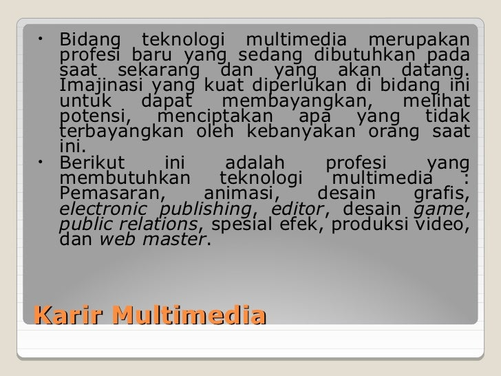 • Bidang teknologi multimedia merupakan  profesi baru yang sedang dibutuhkan pada  saat sekarang dan yang akan datang.  Im...