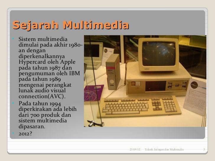 Sejarah Multimedia• Sistem multimedia  dimulai pada akhir 1980-  an dengan  diperkenalkannya  Hypercard oleh Apple  pada t...