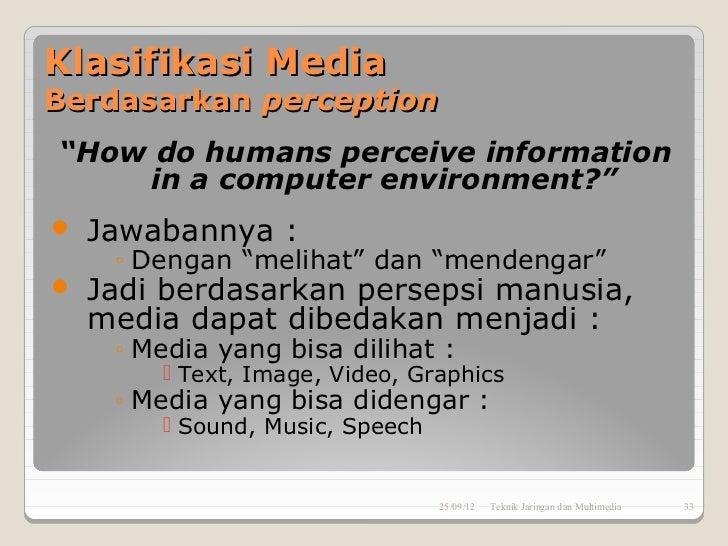 "Klasifikasi MediaBerdasarkan perception""How do humans perceive information    in a computer environment?""   Jawabannya : ..."