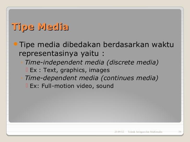 Tipe MediaTipe media dibedakan berdasarkan waktu representasinya yaitu : ◦ Time-independent media (discrete media)   Ex ...