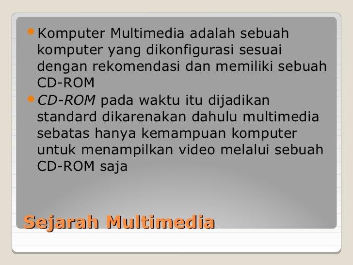 Komputer  Multimedia adalah sebuah komputer yang dikonfigurasi sesuai dengan rekomendasi dan memiliki sebuah CD-ROMCD-RO...