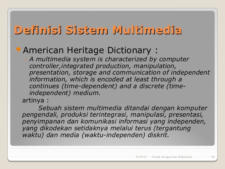 Definisi Sistem MultimediaAmerican     Heritage Dictionary :  ◦ A multimedia system is characterized by computer    contr...