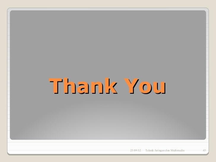 Thank You      25/09/12   Teknik Jaringan dan Multimedia   43