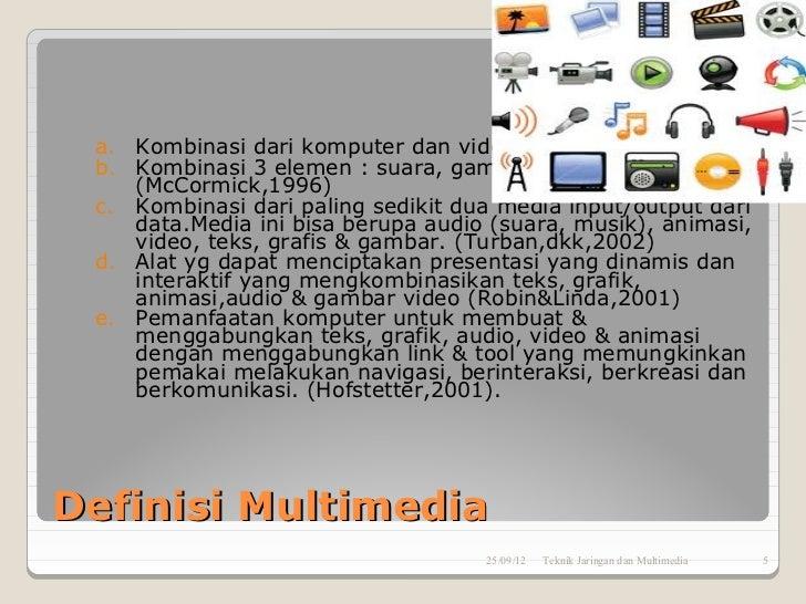 a. Kombinasi dari komputer dan video (Rosch,1996) b. Kombinasi 3 elemen : suara, gambar dan teks.    (McCormick,1996) c. K...
