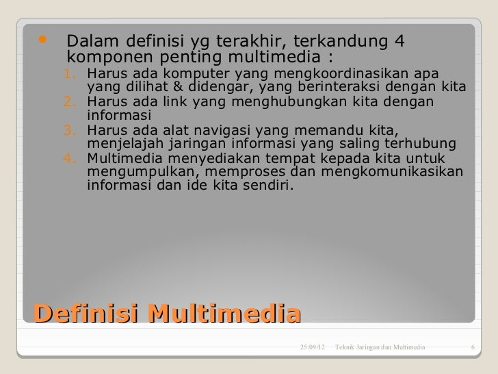    Dalam definisi yg terakhir, terkandung 4    komponen penting multimedia :    1. Harus ada komputer yang mengkoordinasi...