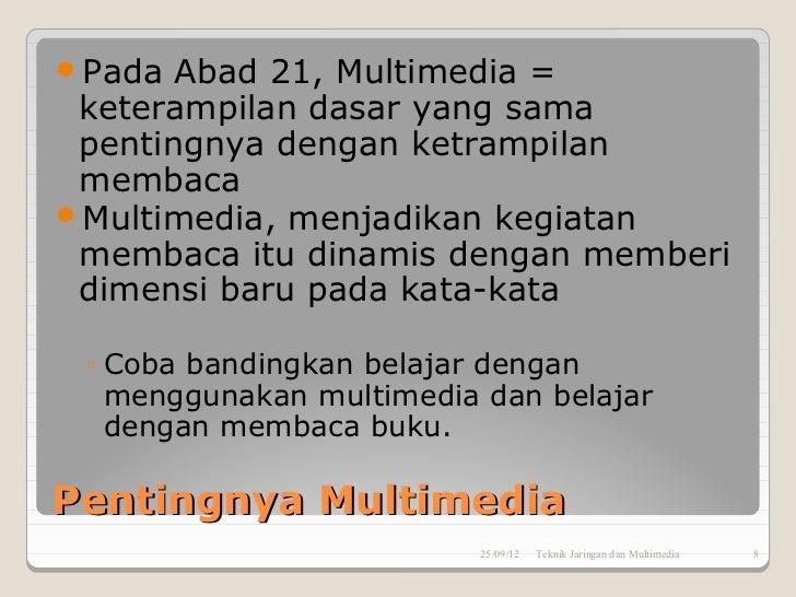 Pada  Abad 21, Multimedia = keterampilan dasar yang sama pentingnya dengan ketrampilan membacaMultimedia, menjadikan keg...