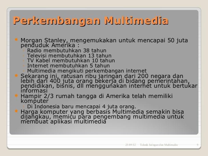 Perkembangan Multimedia   Morgan Stanley, mengemukakan untuk mencapai 50 juta    penduduk Amerika :    ◦   Radio membutuh...