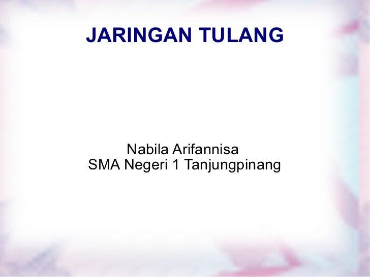 JARINGAN TULANG Nabila Arifannisa  SMA Negeri 1 Tanjungpinang