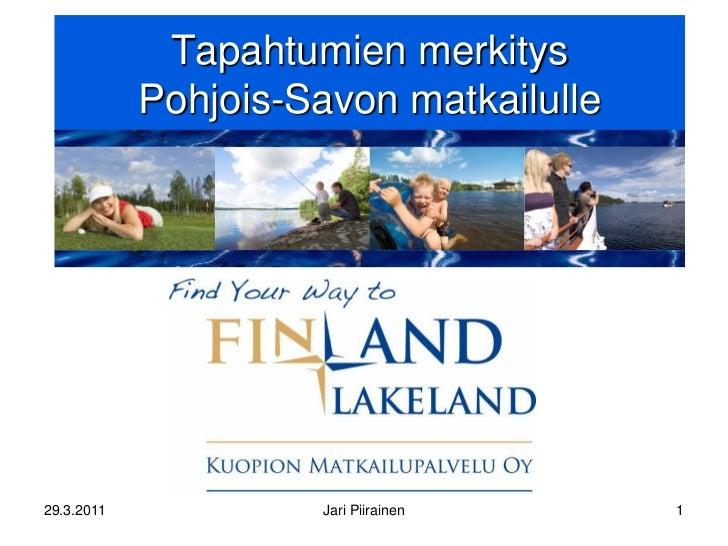 Tapahtumien merkitys            Pohjois-Savon matkailulle29.3.2011            Jari Piirainen     1