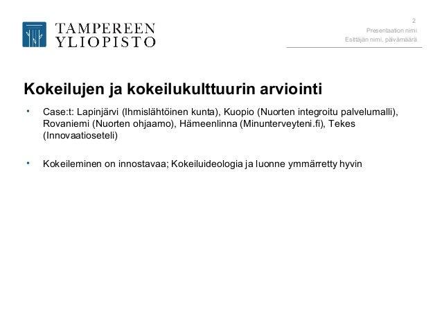 Presentaation nimi Esittäjän nimi, päivämäärä 2 Kokeilujen ja kokeilukulttuurin arviointi • Case:t: Lapinjärvi (Ihmislähtö...