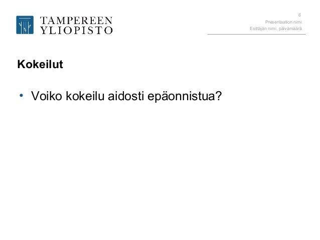 Presentaation nimi Esittäjän nimi, päivämäärä 6 Kokeilut • Voiko kokeilu aidosti epäonnistua?