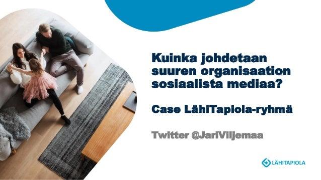Kuinka johdetaan suuren organisaation sosiaalista mediaa? Case LähiTapiola-ryhmä Twitter @JariViljemaa