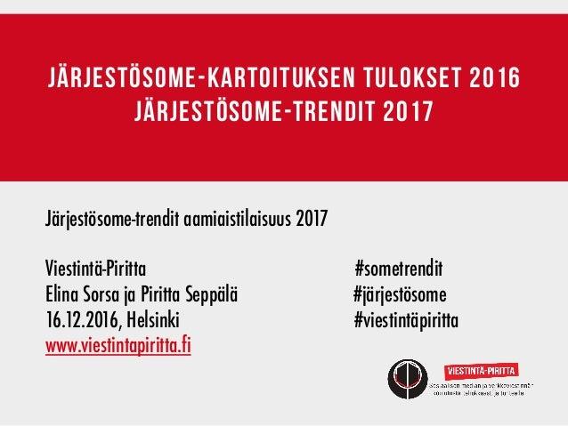 järjestösome-kartoituksen tulokset 2016 järjestösome-trendit 2017 Järjestösome-trendit aamiaistilaisuus 2017 Viestintä-Pir...