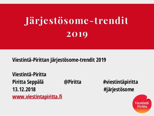 Järjestösome-trendit 2019 Viestintä-Pirittan Järjestösome-trendit 2019 Viestintä-Piritta Piritta Seppälä @Piritta #viestin...