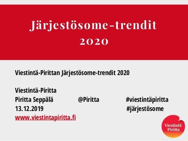 Järjestösome-trendit 2020 Viestintä-Pirittan Järjestösome-trendit 2020 Viestintä-Piritta Piritta Seppälä @Piritta #viestin...