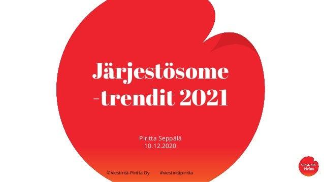 ©Viestintä-Piritta Oy #viestintäpiritta Järjestösome -trendit 2021 Piritta Seppälä 10.12.2020
