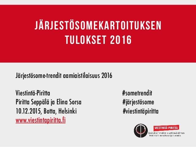 järjestösomekartoituksen tulokset 2016 Järjestösome-trendit aamiaistilaisuus 2016 Viestintä-Piritta   #sometrendit  ...